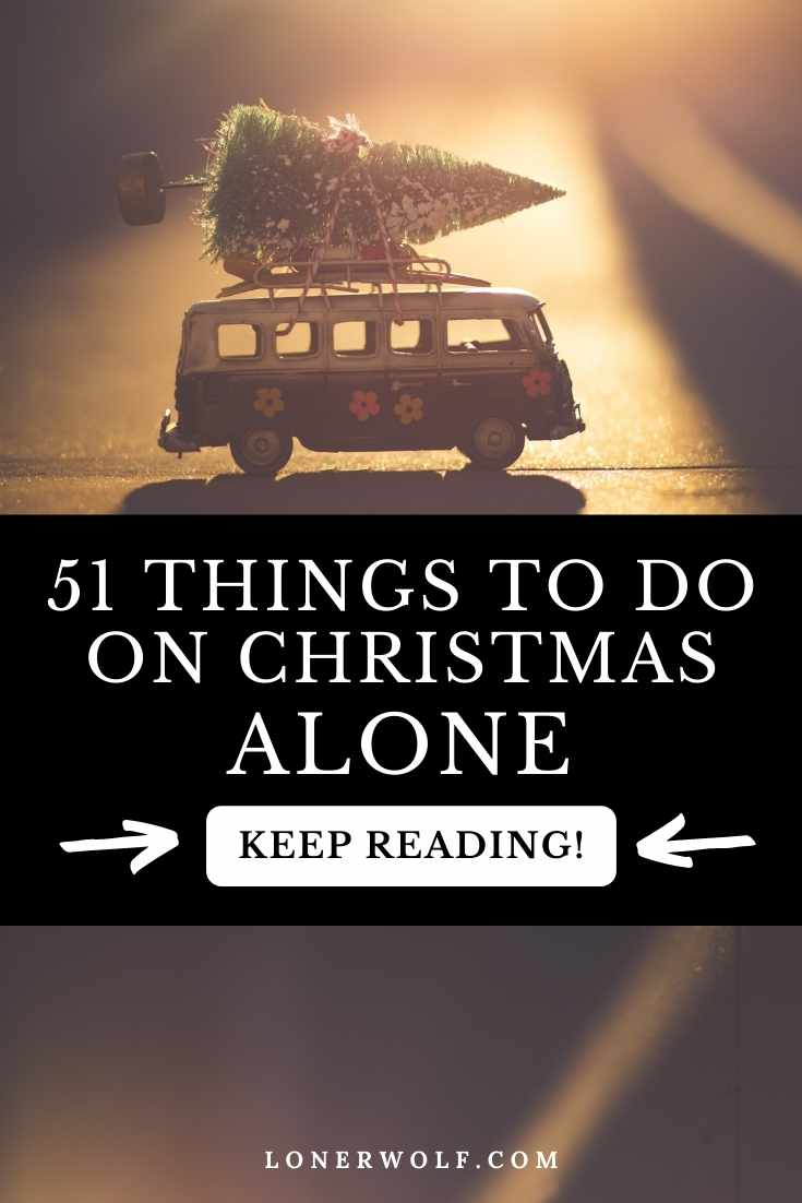 51 Things To Do On Christmas - Alone!