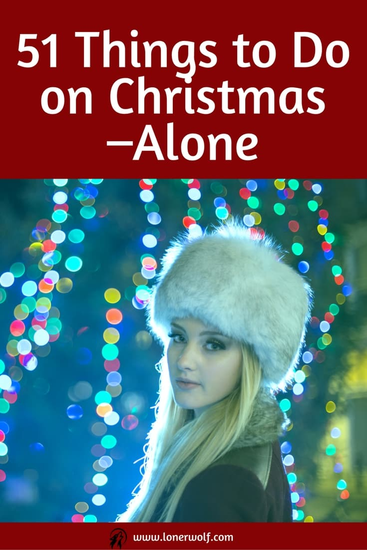 Spending Christmas alone? Not to worry. Here\'s a quirky, fun list of stuff to do by yourself!