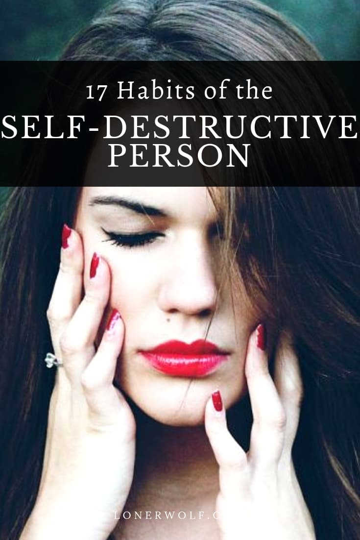 17 Habits of the Self-Destructive Person (+ How to Stop)