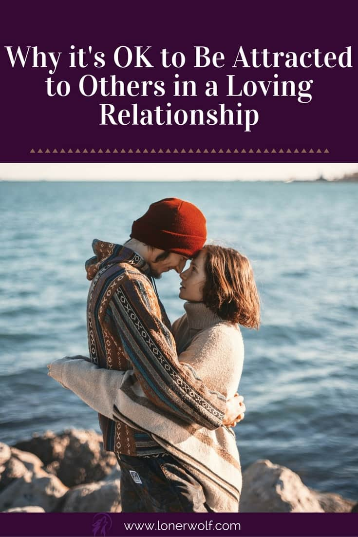 Why it's OK to Be Attracted to Others in Loving Relationships