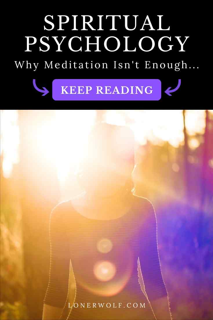 Spiritual Psychology: Why Meditation Isn't Enough