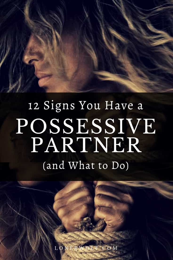 12 Signs You Have a Possessive Boyfriend, Girlfriend or Partner (and What to Do)