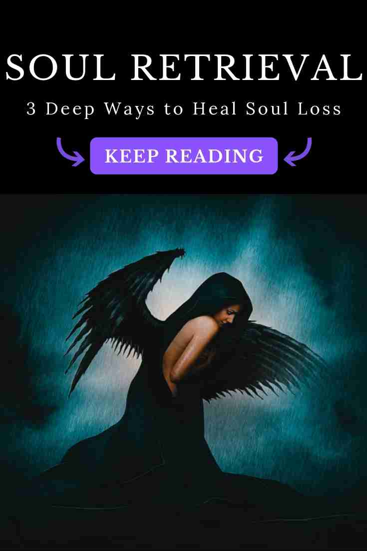 Soul Retrieval: 3 Powerful Ways to Heal Soul Loss