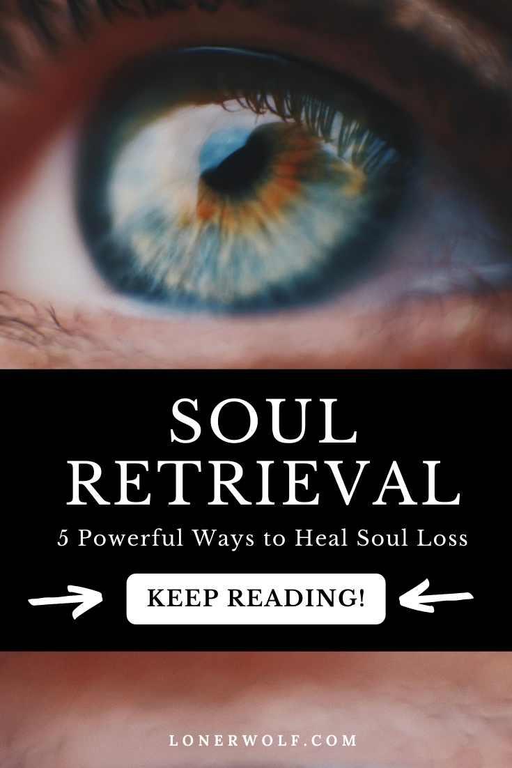 Soul Retrieval: 5 Powerful Ways to Heal Soul Loss