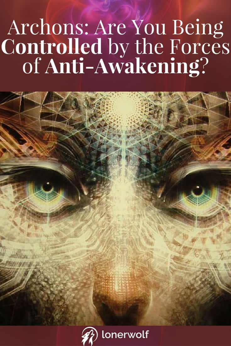Archons: Are You Being Controlled by the Forces of Anti-Awakening?