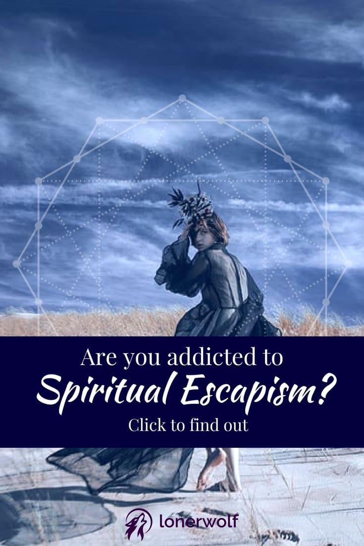Are You Addicted to Spiritual Escapism?