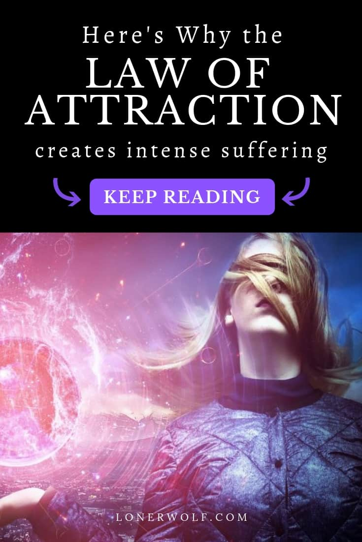Why the Law of Attraction Creates Intense Suffering