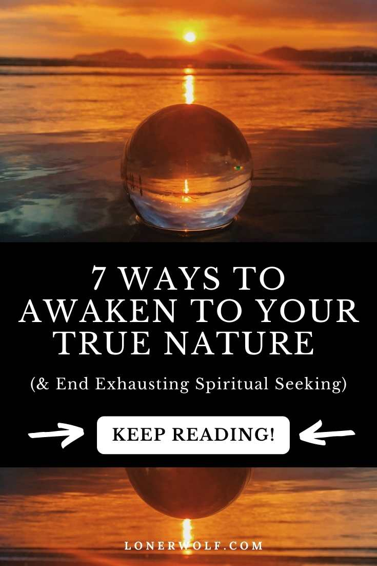7 Ways to Awaken to Your True Nature (THE END)