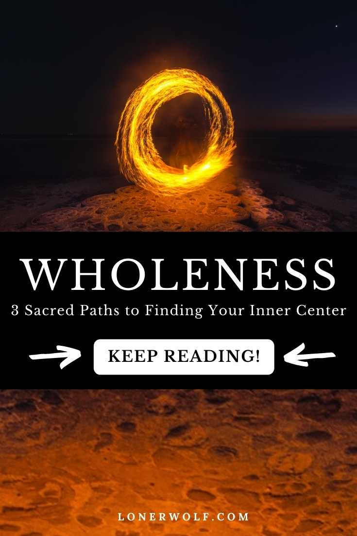 Wholeness: 3 Sacred Paths to Finding Your Inner Center